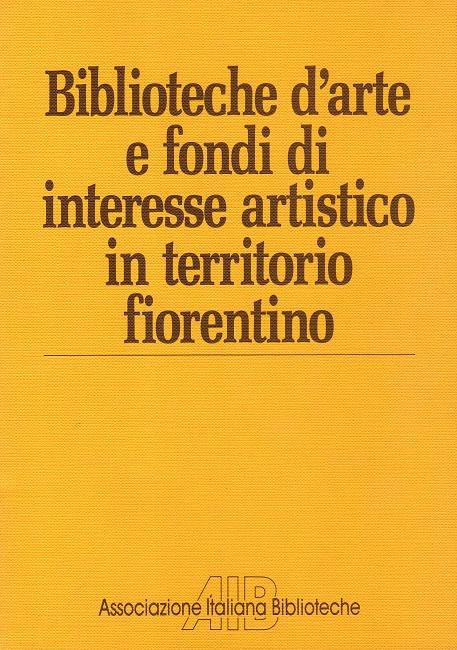 Biblioteche d'arte e fondi di interesse artistico in territorio fiorentino