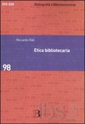 Copertina del libro: Etica bibliotecaria : deontologia professionale e dilemmi morali / Riccardo Ridi.- Milano : Bibliografica 2011